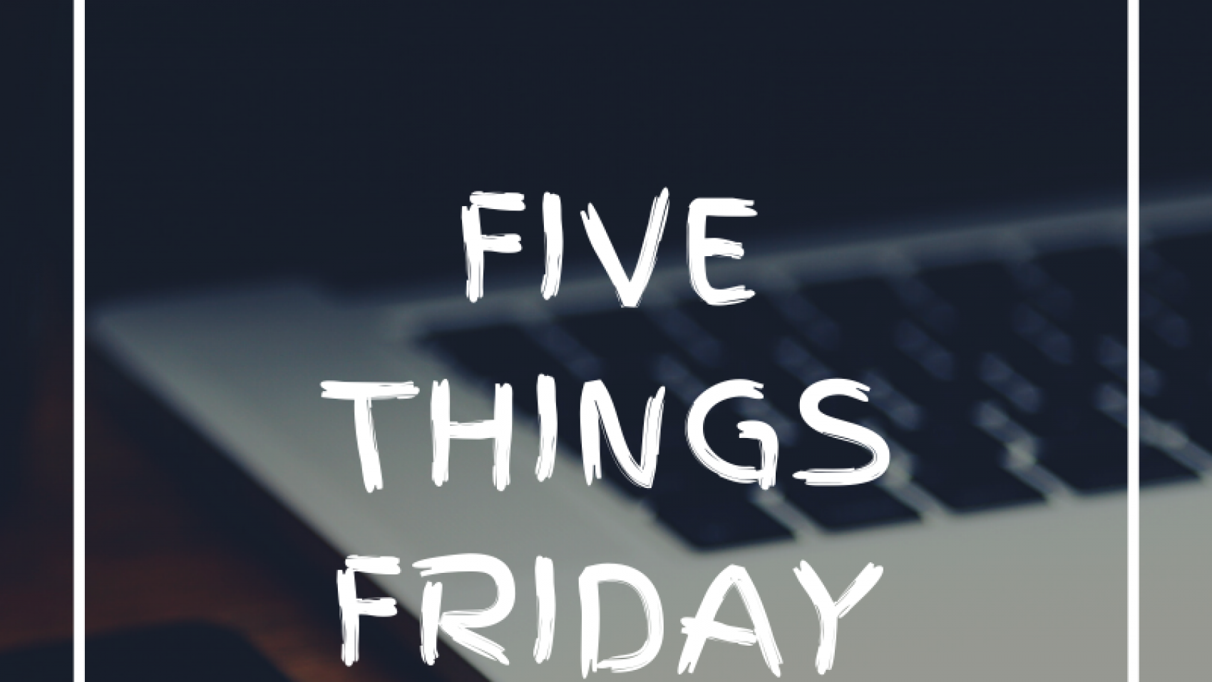 Five Things Friday-8