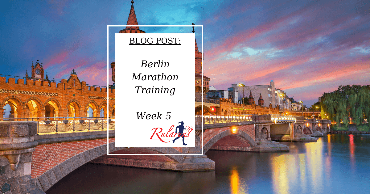 Berlin Marathon Week 5 - rularuns